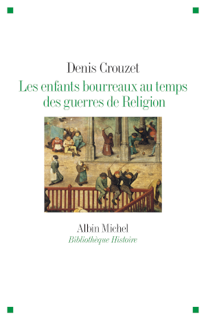 Denis Crouzet, Les Enfants bourreaux au temps des guerres de religion